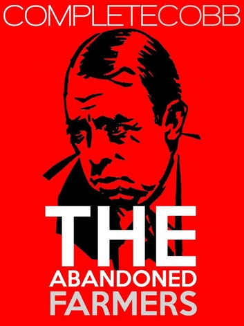 The Abandoned Farmers ebook by Irvin S Cobb