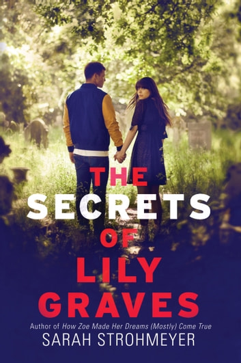 The Secrets of Lily Graves ebook by Sarah Strohmeyer