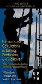 Formulas and Calculations for Drilling, Production, and Workover - All the Formulas You Need to Solve Drilling and Production Problems ebook by Norton J. Lapeyrouse, Thomas Carter, William C. Lyons