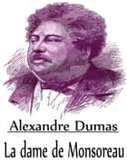 La dame de Monsoreau — ­Complet ebook by Alexandre Dumas