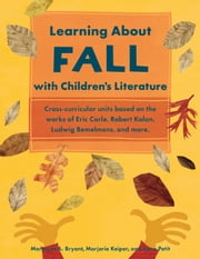 Learning About Fall with Children's Literature ebook by Margaret A. Bryant,Marjorie Keiper,Anne Petit