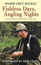 Fishless Days, Angling Nights ebook by Sparse Grey Hackle,Nick Lyons