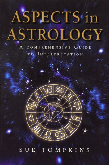 Aspects In Astrology - A Comprehensive guide to Interpretation ebook by Sue Tompkins