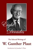 Eight Decades - The Selected Writings of W. Gunther Plaut ebook by W. Gunther Plaut, Jonathan V. Plaut