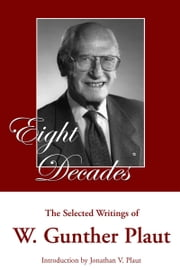 Eight Decades - The Selected Writings of W. Gunther Plaut ebook by W. Gunther Plaut,Jonathan V. Plaut