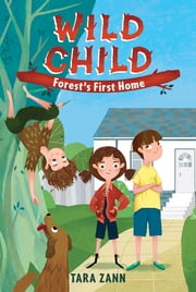 Wild Child: Forest's First Home ebook by Tara Zann,Dan Widdowson