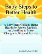 Baby Steps to Better Health ebook by Cynthia Winfield