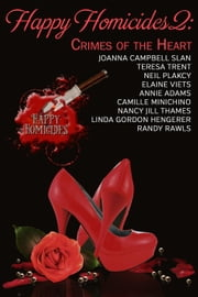 HAPPY HOMICIDES 2: Crimes of the Heart - Happy Homicides Anthology Series, #2 ebook by Joanna Campbell Slan, Teresa Trent, Neil Plakcy,...