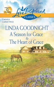 A Season for Grace and The Heart of Grace: A Season for Grace\The Heart of Grace ebook by Linda Goodnight