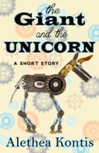 The Giant and the Unicorn - A Short Story ebook by Alethea Kontis