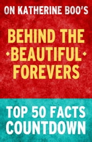 Behind the Beautiful Forevers: Top 50 Facts Countdown ebook by TK Parker