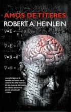 Amos de títeres ebook by Robert A. Heinlein