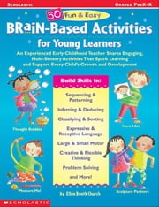 50 Fun & Easy Brain-Based Activities for Young Learners: An Experienced Early childhood Teacher Shares Engaging, Multi-Sensory Activities that Spark L ebook by Church, Ellen Booth