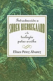 Introduccion a Soren Kierkegaard a la Teologia Patas Arriba AETH - Introduction to Soren Kierkegaard Upside Down Theology AETH (Spanish) ebook by Assoc for Hispanic Theological Education