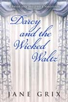 Darcy and the Wicked Waltz: A Pride and Prejudice Variation ebook by Jane Grix