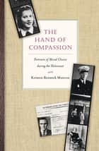 The Hand of Compassion - Portraits of Moral Choice during the Holocaust ebook by Kristen Renwick Monroe