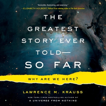 Greatest Story Ever Told--So Far, The - Why Are We Here? audiobook by Lawrence M. Krauss