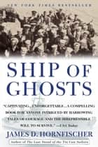 Ship of Ghosts - The Story of the USS Houston, FDR's Legendary Lost Cruiser, and the Epic Saga ofher Survivors ebook by James D. Hornfischer