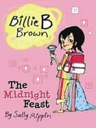 Billie B Brown: The Midnight Feast ebook by Sally Rippin