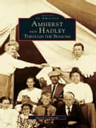 Amherst and Hadley ebook by Daniel Lombardo