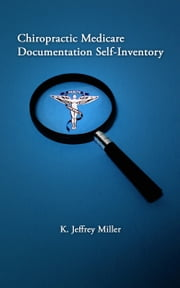 Chiropractic Medicare Documentation Self-Inventory ebook by K. Jeffrey Miller