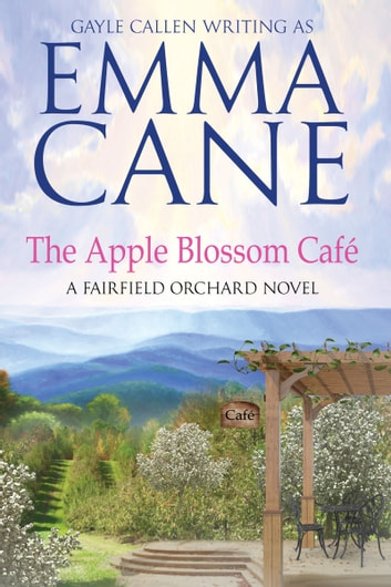 The Apple Blossom Café: A Fairfield Orchard Novel ebook by Emma Cane,Gayle Callen