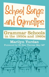 School Songs and Gymslips - Grammar Schools in the 1950s and 1960s ebook by Marilyn Yurdan