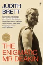 The Enigmatic Mr Deakin ebook by Judith Brett