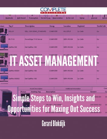 IT Asset Management - Simple Steps to Win, Insights and Opportunities for Maxing Out Success ebook by Gerard Blokdijk