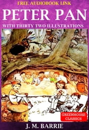 Peter Pan (Complete & Illustrated)(Free AudioBook Link) - With Thirty Two Illustrations ebook by J. M. Barrie