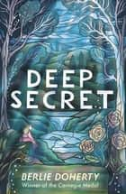 Deep Secret ebook by Berlie Doherty