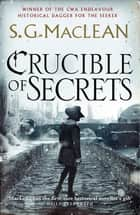 Crucible of Secrets - Alexander Seaton 3, from the author of the prizewinning Seeker series ebook by S.G. MacLean