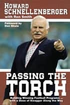 Passing The Torch ebook by Howard Schnellenberger,Ron Smith