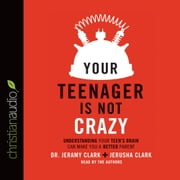 Your Teenager Is Not Crazy - Understanding Your Teen's Brain Can Make You a Better Parent audiobook by Jerusha Clark, Dr. Jeramy Clark