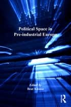 Political Space in Pre-industrial Europe ebook by Beat Kümin