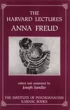 The Harvard Lectures ebook by Anna Freud, Joseph Sandler