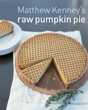 Matthew Kenney's Pumpkin Pie ebook by Matthew Kenney