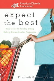 Expect the Best: Your Guide to Healthy Eating Before, During, and After Pregnancy ebook by ADA American Diabetes Association
