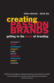 Creating Passion Brands: How to Build Emotional Brand Connection with Customers ebook by Edwards, Helen