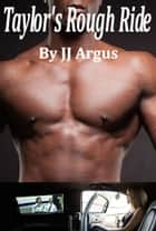 Taylor's Rough Ride ebook by JJ Argus