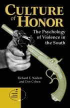 Culture Of Honor - The Psychology Of Violence In The South ebook by Richard E Nisbett, Dov Cohen