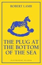 The Plug at the Bottom of the Sea ebook by Robert Lamb