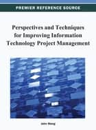Perspectives and Techniques for Improving Information Technology Project Management ebook by John Wang