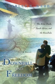 Downfall and Freedom - A Novel about the Arms Trade, South Africa, and the KwaZulu ebook by Charles E. Webb