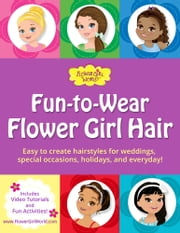 Fun-to-Wear Flower Girl Hair - Easy to create hairstyles for weddings, special occasions, holidays, and everyday! ebook by Lynelle Woolley