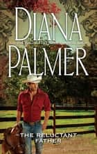 Reluctant Father ebook by Diana Palmer