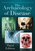 The Archaeology of Disease ebook by Charlotte A Roberts,Keith Manchester