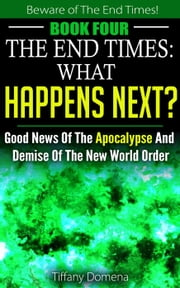 The End Times: What Happens Next? - Beware of the End Times!, #4 ebook by Kobo.Web.Store.Products.Fields.ContributorFieldViewModel