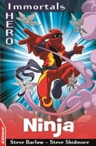 EDGE: I HERO: Immortals: Ninja ebook by Steve Barlow, Steve Skidmore
