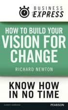 Business Express: How to build your vision for change ebook by Richard Newton